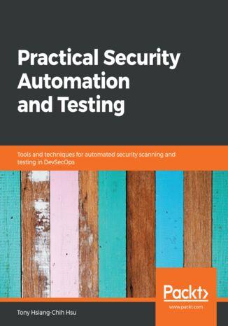 Okładka książki/ebooka Practical Security Automation and Testing
