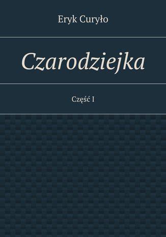 Okładka książki/ebooka Czarodziejka. Część I