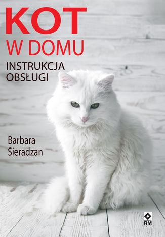Okładka książki/ebooka Kot w domu. Instrukcja obsługi