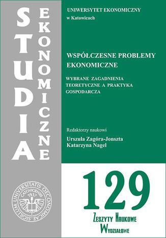 Okładka książki/ebooka Współczesne problemy ekonomiczne. Wybrane zagadnienia teoretyczne a praktyka gospodarcza. SE 129