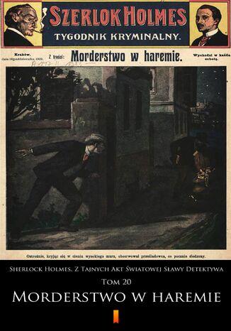Okładka książki/ebooka Sherlock Holmes. Z Tajnych Akt Światowej Sławy Detektywa (Tom 20). Sherlock Holmes. Z Tajnych Akt Światowej Sławy Detektywa. Tom 20: Morderstwo w haremie