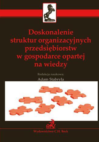 Okładka książki/ebooka Doskonalenie struktur organizacyjnych przedsiębiorstw w gospodarce opartej na wiedzy
