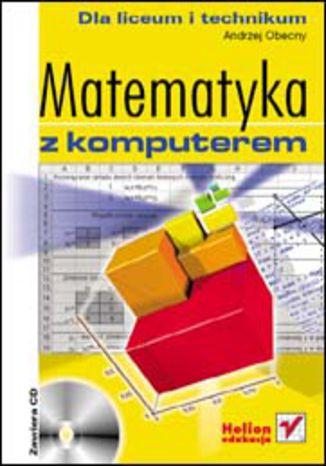 Okładka książki/ebooka Matematyka z komputerem dla liceum i technikum