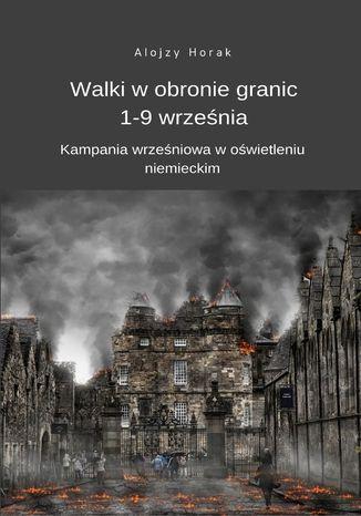 Okładka książki/ebooka Walki w obronie granic 1-9 września. Kampania wrześniowa w oświetleniu niemieckim