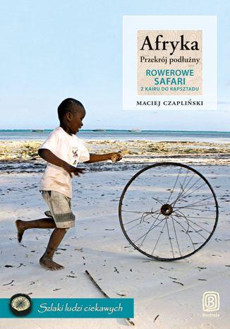 Okładka książki Afryka. Przekrój podłużny. Rowerowe safari z Kairu do Kapsztadu