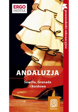 Okładka książki/ebooka Andaluzja. Sewilla, Granada i Kordowa. Kraina flamenco. Przewodnik rekreacyjny. Wydanie 2