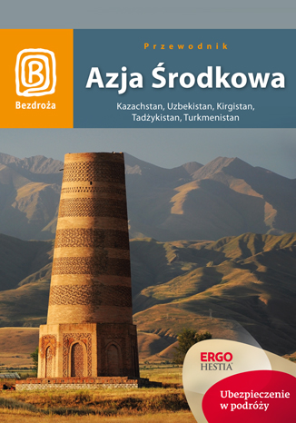 Okładka książki Azja Środkowa. Kazachstan, Uzbekistan, Kirgistan, Tadżykistan, Turkmenistan. Wydanie 1