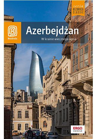 Okładka książki/ebooka Azerbejdżan. W krainie wiecznego ognia. Wydanie 1