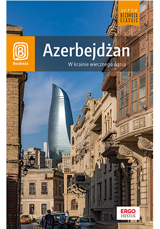 Okładka książki Azerbejdżan. W krainie wiecznego ognia. Wydanie 1