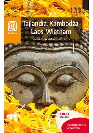 Okładka książki Tajlandia, Kambodża, Laos, Wietnam. Słodko-pikantne Indochiny. Wydanie 1