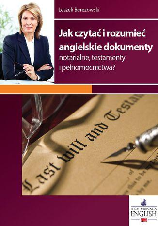 Okładka książki/ebooka Jak czytać i rozumieć angielskie dokumenty notarialne, testamenty i pełnomocnictwa?