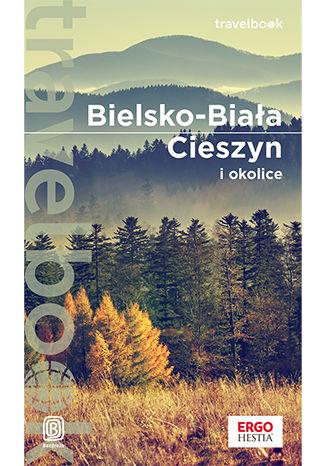 Okładka książki/ebooka Bielsko-Biała, Cieszyn i okolice. Travelbook. Wydanie 1