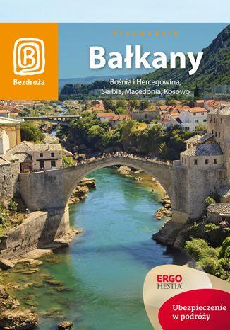 Okładka książki Bałkany. Bośnia i Hercegowina, Serbia, Macedonia, Kosowo. Wydanie 5