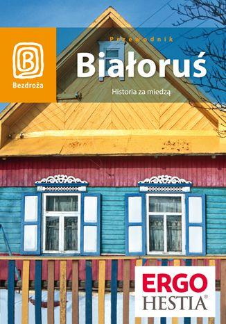 Okładka książki Białoruś. Historia za miedzą. Wydanie 1