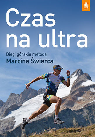 Okładka książki/ebooka Czas na ultra. Biegi górskie metodą Marcina Świerca. Wydanie 1