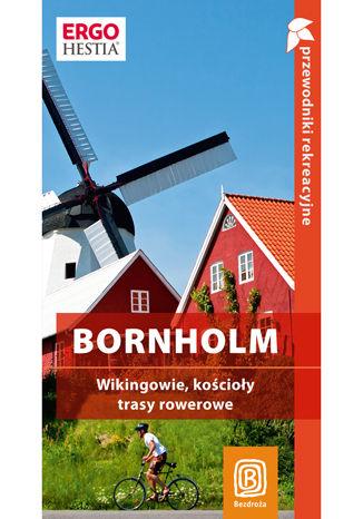 Bornholm. Wikingowie, kościoły, trasy rowerowe. Przewodnik rekreacyjny. Wydanie 1