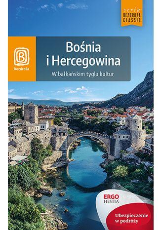 Okładka książki Bośnia i Hercegowina. W bałkańskim tyglu kultur. Wydanie 1