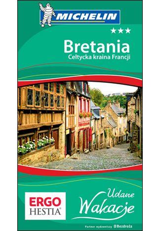 Okładka książki Bretania. Celtycka kraina Francji. Udane Wakacje. Wydanie 1