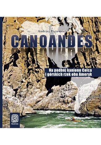 Canoandes. Na podbój kanionu Colca i górskich rzek obu Ameryk