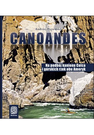 Okładka książki Canoandes. Na podbój kanionu Colca i górskich rzek obu Ameryk