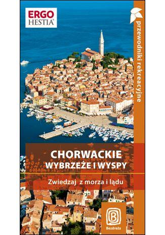 Okładka książki Chorwackie wybrzeże i wyspy. Zwiedzaj z lądu i z morza. Przewodnik rekreacyjny. Wydanie 2