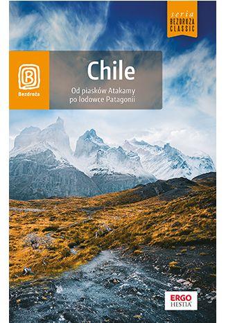 Okładka książki Chile. Od piasków Atakamy po lodowce Patagonii. Wydanie 1