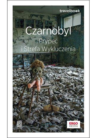 Okładka książki Czarnobyl, Prypeć i Strefa Wykluczenia. Travelbook. Wydanie 1