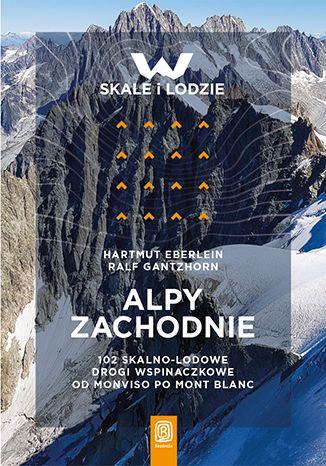 Okładka książki W skale i lodzie. Najpiękniejsze drogi wspinaczkowe w Alpach Zachodnich t.2