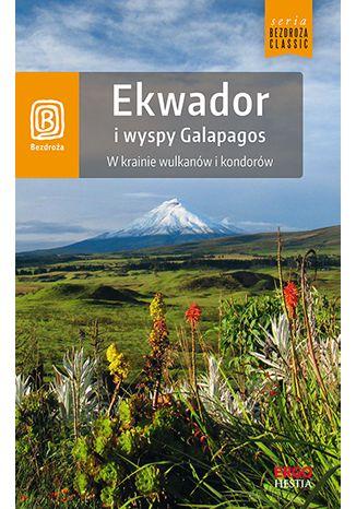 Okładka książki Ekwador i wyspy Galapagos. W krainie wulkanów i kondorów. Wydanie 1
