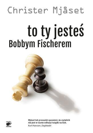 Okładka książki/ebooka To Ty jesteś Bobbym Fischerem