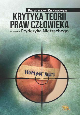 Okładka książki/ebooka Krytyka teorii praw człowieka w filozofii Fryderyka Nietzschego