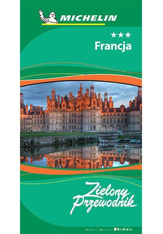 Okładka książki/ebooka Francja. Zielony Przewodnik. Wydanie 3