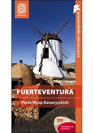 Okładka książki Fuerteventura. Perła Wysp Kanaryjskich. Przewodnik rekreacyjny. Wydanie 1