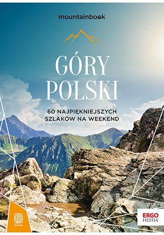 Okładka książki Góry Polski. 60 najpiękniejszych szlaków na weekend. Mountainbook. Wydanie 1