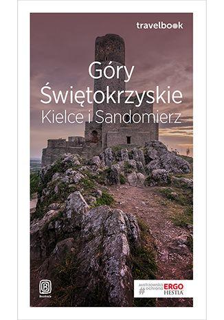 Okładka książki Góry Świętokrzyskie. Kielce i Sandomierz. Travelbook. Wydanie 1