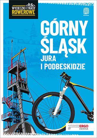 Okładka książki Górny Śląsk, Jura i Podbeskidzie. Wycieczki i trasy rowerowe. Wydanie 2