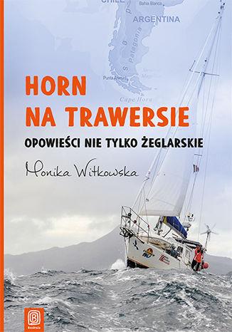 Okładka książki Horn na trawersie. Opowieści nie tylko żeglarskie