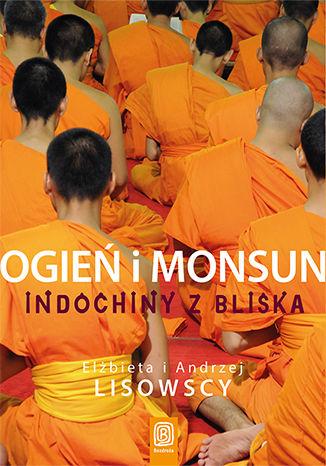Okładka książki Ogień i monsun. Indochiny z bliska
