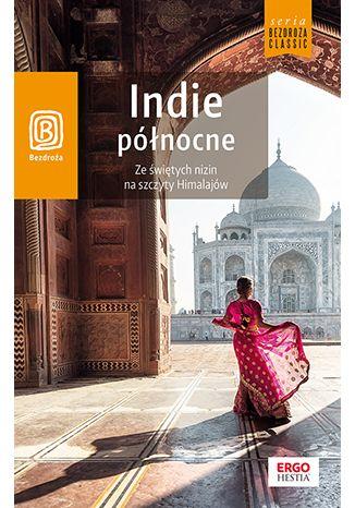 Okładka książki/ebooka Indie północne. Ze świętych nizin na szczyty Himalajów. Wydanie 1