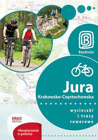 Okładka książki Jura Krakowsko-Częstochowska. Wycieczki i trasy rowerowe. Wydanie 1