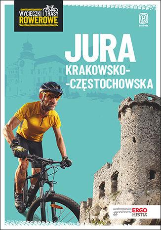 Okładka książki Jura Krakowsko-Częstochowska. Wycieczki i trasy rowerowe. Wydanie 2