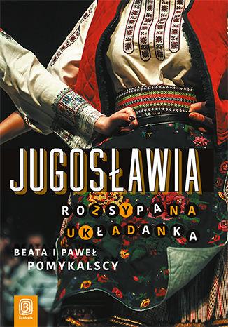 Okładka książki Jugosławia. Rozsypana układanka
