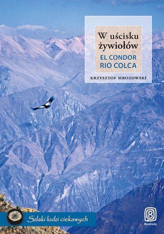 Okładka książki/ebooka W uścisku żywiołów. El Condor Rio Colca