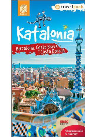 Okładka książki/ebooka Katalonia. Barcelona, Costa Brava i Costa Dorada. Travelbook. Wydanie 1