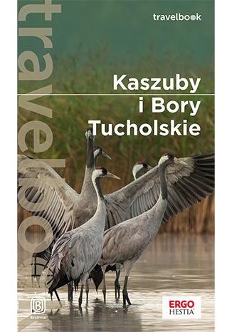 Okładka książki/ebooka Kaszuby i Bory Tucholskie. Travelbook. Wydanie 2