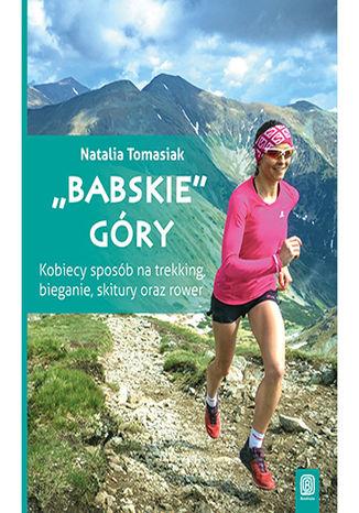 """Okładka książki: """"Babskie"""" góry. Kobiecy sposób na trekking, bieganie, skitury oraz rower. Wydanie 1"""