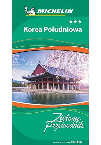 Okładka książki Korea Południowa. Zielony Przewodnik. Wydanie 1