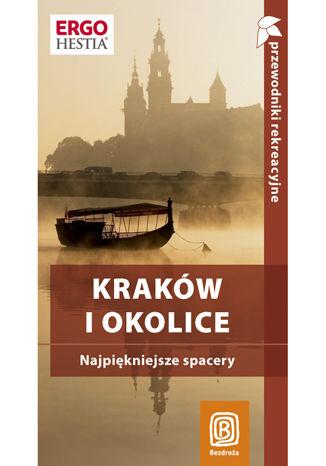 Okładka książki/ebooka Kraków i okolice. Najpiękniejsze spacery. Przewodnik rekreacyjny. Wydanie 2