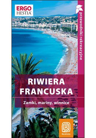 Okładka książki Riwiera francuska. Zamki, mariny, winnice. Przewodnik rekreacyjny. Wydanie 1