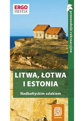 Litwa, Łotwa i Estonia. Nadbałtyckim szlakiem. Przewodnik rekreacyjny. Wydanie 1